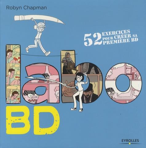 Robyn Chapman - Labo BD - 52 exercices pour créer sa première BD.