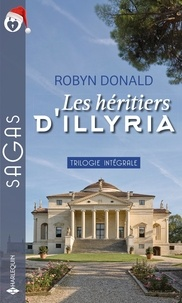 Robyn Donald - Les héritiers d'Illyria - La princesse d'Illyria ; Soumise à la passion ; Amoureuse du prince.