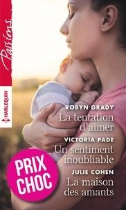 Robyn Grady et Victoria Pade - La tentation d'aimer - Un sentiment inoubliable - La maison des amants.