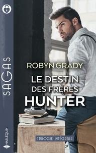 Robyn Grady - Le destin des frères Hunter - Une incontrôlable passion - Le goût de la tentation - Passion pour une inconnue.