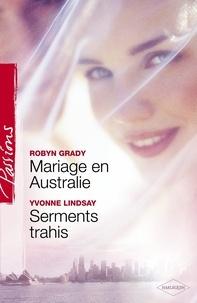 Robyn Grady et Yvonne Lindsay - Mariage en Australie - Serments trahis (Harlequin Passions).