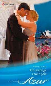 Robyn Grady - Un mariage à tout prix.
