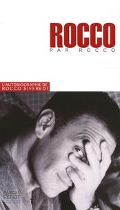 Rocco Siffredi - Rocco raconte Rocco - L'histoire de ma vie.