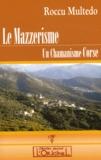 Roccu Multedo - Le Mazzérisme - Un chamanisme corse.