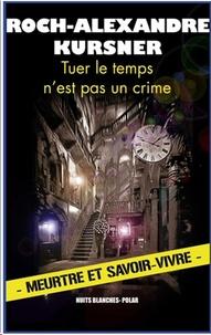 Roch-Alexandre Kursner - Tuer le temps n'est pas un crime.