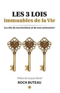 Roch Buteau - Les 3 lois immuables de la Vie - Les clés de mon bonheur et de autonomie!.