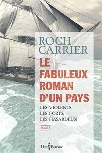 Roch Carrier - Le Fabuleux Roman d'un pays  : Le Fabuleux Roman d'un pays, tome 1 - Les violents, les forts, les hasardeux.