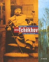 Roch Côté - Anton Tchékhov - Une vie illustrée.