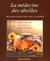 Roch Domerego et Gaëlle Imbert - La médecine des abeilles - Miel, pollen, propolis, gelée royale... au quotidien.