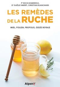 Roch Domerego et Gaëlle Imbert - Les remèdes de la ruche - Miel, pollen, propolis, gelée royale.