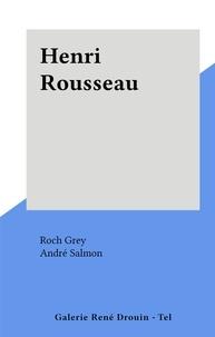 Roch Grey et André Salmon - Henri Rousseau.