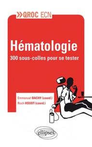 Roch Houot et Olivier Decaux - Hématologie - 300 sous-colles pour se tester.
