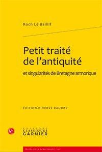 Roch Le Baillif - Petit traité de l'antiquité et singularités de Bretagne armorique.