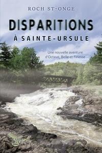 Roch St-Onge - Disparitions à Sainte-Ursule - Une nouvelle aventure d'Octave, Belle et Finesse.