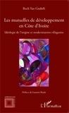 Roch Yao Gnabéli - Les mutuelles de développement en Côte d'Ivoire - Idéologie de l'origine et modernisation villageoise.
