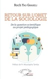 Roch Yao Gnabéli - Retour sur l'objet de la sociologie - De la question scientifique au projet pédagogique.