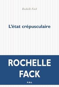 Rochelle Fack - L'état crépusculaire.