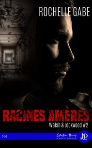 Rochelle Gabe - Walsh & Lockwood Tome 2 : Racines amères.