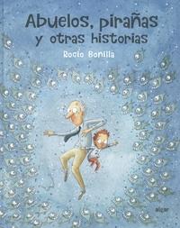 Rocio Bonilla - Abuelos, pirañas y otras historias - Con póster de regalo.
