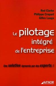Rod Clarke et Philippe Crapart - Le pilotage intégré de l'entreprise - Une solution éprouvée par des experts !.