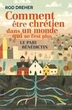 Rod Dreher - Comment être chrétien dans un monde qui ne l'est plus - Le pari bénédictin.