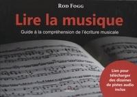 Rod Fogg - Lire la musique - Guide à la compréhension de l'écriture musicale.