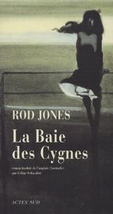 Rod Jones - La Baie des cygnes - Une histoire de destin, de désir et de destruction.