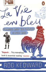 Rod Kedward - La Vie en bleu - France and The French since 1900.