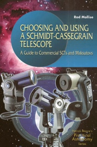 Rod Mollise - Choosing and Using a Schmidt-Cassegrain Telescope. - A Guide to Commercial SCTs and Maksutovs.