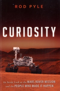 Rod Pyle - Curiosity - An Inside Look at the Mars Rover Mission and the People Who Made It Happen.