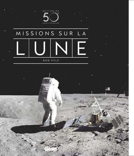 Rod Pyle - Missions sur la Lune.