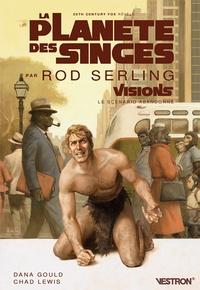 Rod Serling et Dana Gould - La planète des singes - Visions, le scénario abandonné.