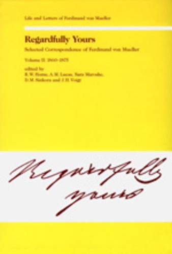 Rod. w. Home - Regardfully Yours- Selected Correspondence of Ferdinand von Mueller - Volume II: 1860-1875.