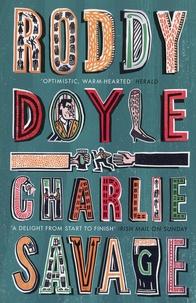 Roddy Doyle - Charlie Savage.