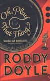 Roddy Doyle - Oh, Play That Thing.