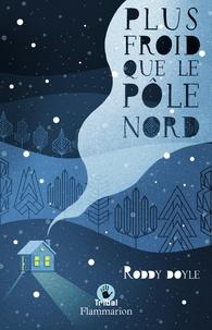 Roddy Doyle - Plus froid que le Pôle Nord.