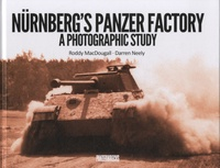 Roddy MacDougall - Nürnberg's Panzer Factory - A Photographic Story.