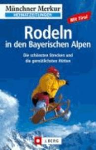 Rodeln in den Bayerischen Alpen - mit Tirol. Die schönsten Strecken und die gemütlichsten Hütten.