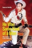 Roderick McGillis - He Was Some Kind of a Man - Masculinities in the B Western.