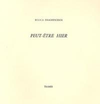Rodica Draghincescu - Peut être hier.