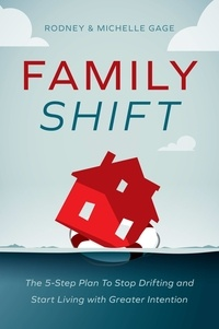 Rodney Gage et Michelle Gage - Family Shift - The 5-Step Plan to Stop Drifting and Start Living with Greater Intention.