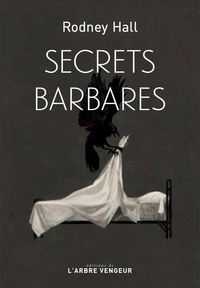 Rodney Hall - Secrets barbares.