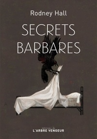Rodney Hall - Secrets barbares.