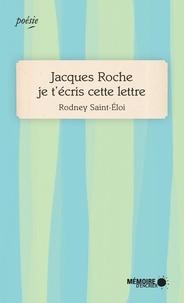 Rodney Saint-Eloi et  Mémoire d'encrier - Jacques Roche je t'écris cette lettre.