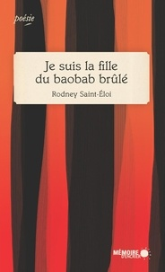 Rodney Saint-Eloi et  Mémoire d'encrier - Je suis la fille du baobab brûlé.