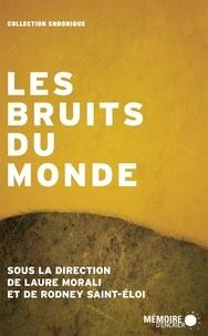 Rodney Saint-Eloi et Laure Morali - Les bruits du monde.