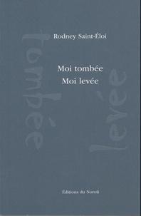 Rodney Saint-Eloi - Moi tombée Moi levée.