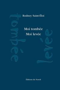 Rodney Saint-Eloi - Moi tombée. Moi levée.
