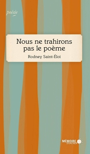 Rodney Saint-Eloi - Nous ne trahirons pas le poème.