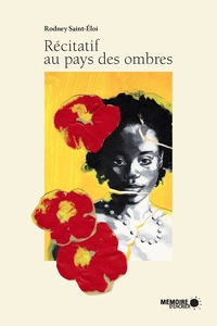 Rodney Saint-Eloi et  Mémoire d'encrier - Récitatif au pays des ombres.